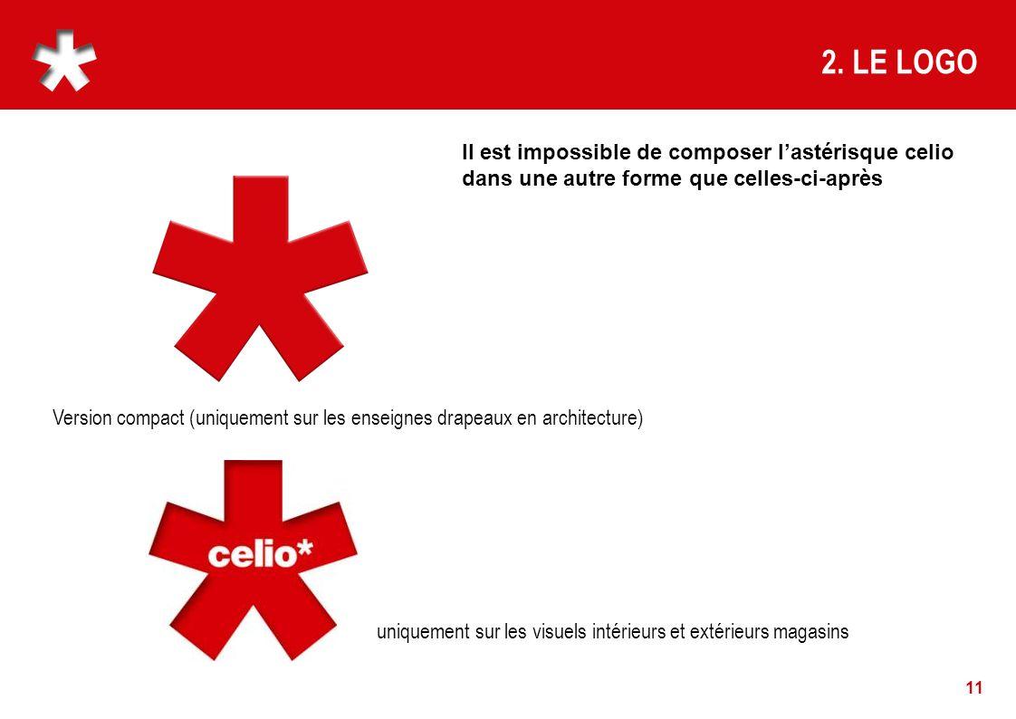 11 2. LE LOGO Version compact (uniquement sur les enseignes drapeaux en architecture) uniquement sur les visuels intérieurs et extérieurs magasins Il