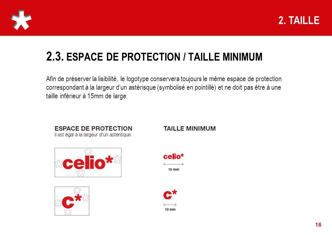 2.3. ESPACE DE PROTECTION / TAILLE MINIMUM 16 2. TAILLE Afin de préserver la lisibilité, le logotype conservera toujours le même espace de protection