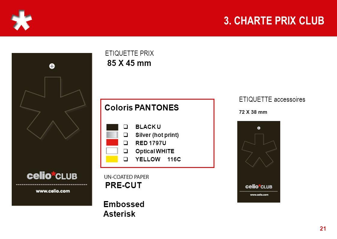 21 3. CHARTE PRIX CLUB BLACK U Silver (hot print) RED 1797U Optical WHITE YELLOW 116C Coloris PANTONES ETIQUETTE PRIX 85 X 45 mm ETIQUETTE accessoires