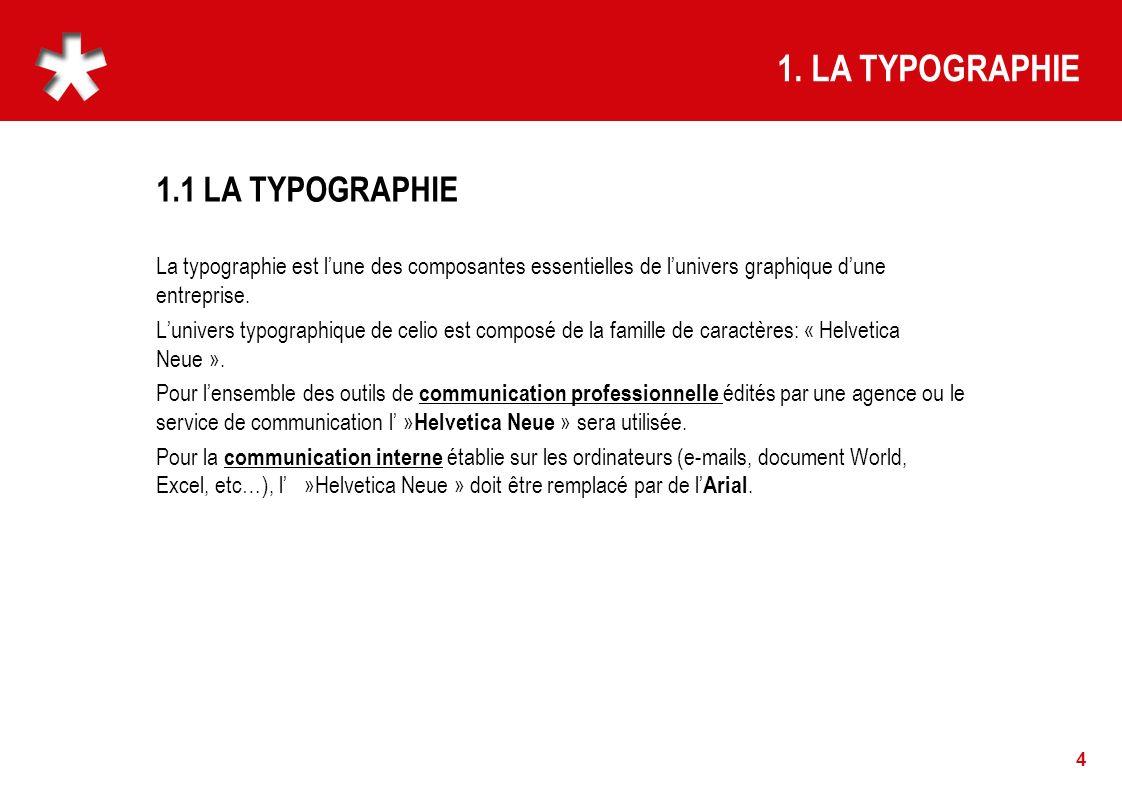 1.1 LA TYPOGRAPHIE 4 La typographie est lune des composantes essentielles de lunivers graphique dune entreprise. Lunivers typographique de celio est c