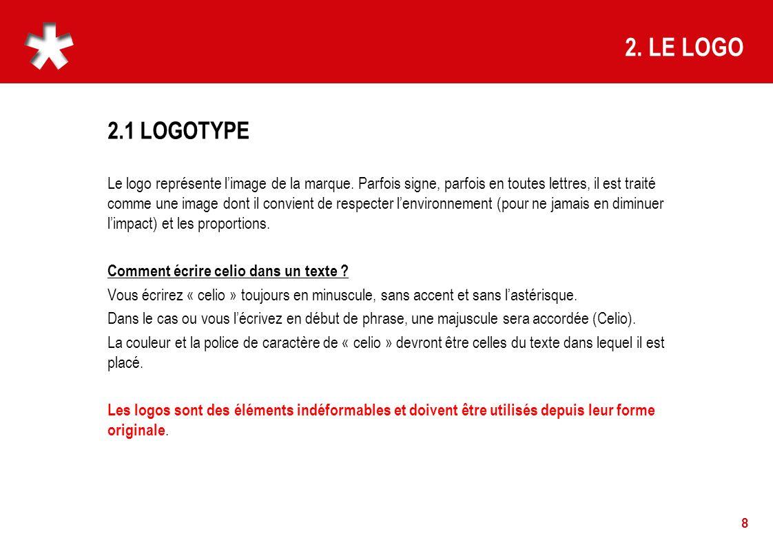 2.1 LOGOTYPE 8 Le logo représente limage de la marque. Parfois signe, parfois en toutes lettres, il est traité comme une image dont il convient de res