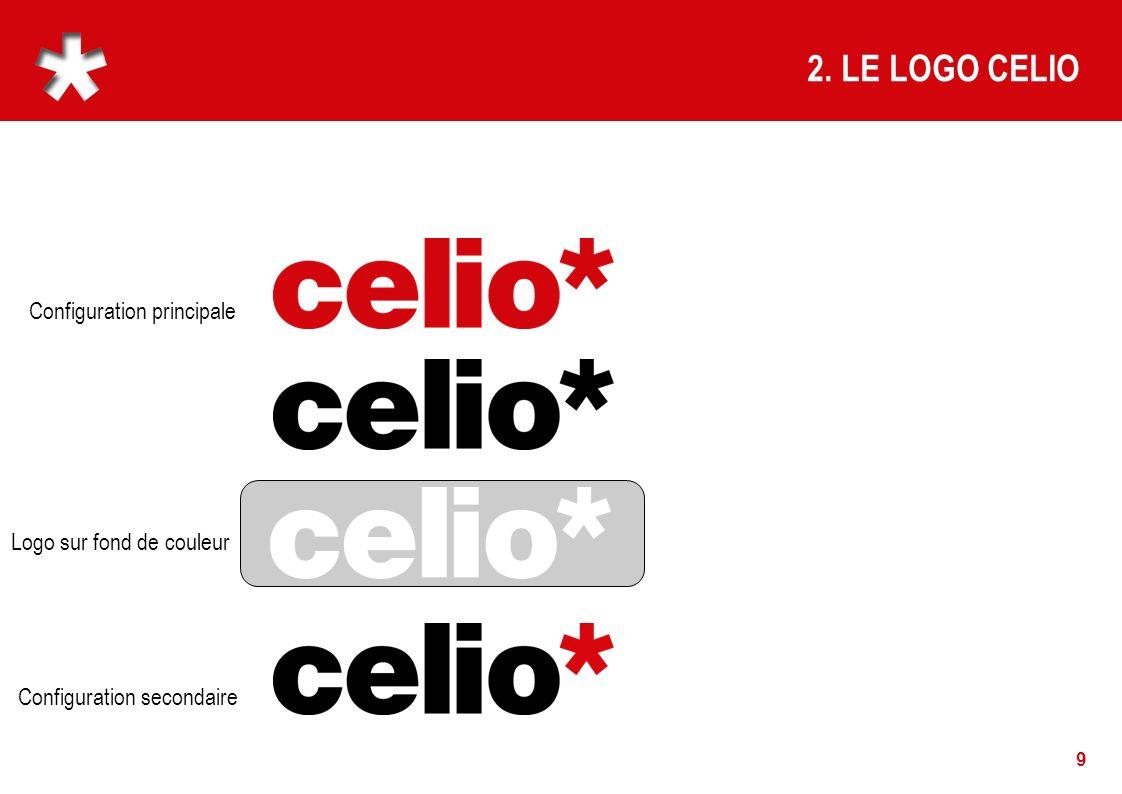 9 2. LE LOGO CELIO Configuration principale Configuration secondaire Logo sur fond de couleur