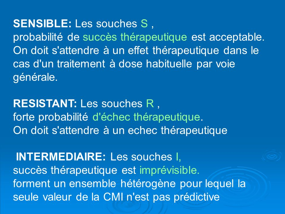 SENSIBLE: Les souches S, probabilité de succès thérapeutique est acceptable. On doit s'attendre à un effet thérapeutique dans le cas d'un traitement à