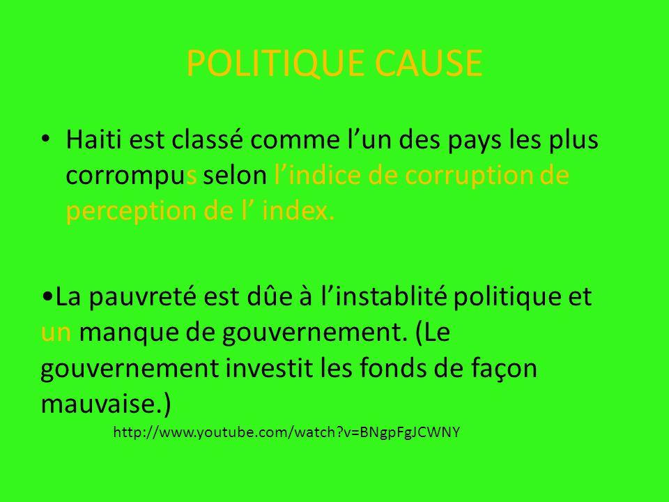 POLITIQUE CAUSE Haiti est classé comme lun des pays les plus corrompus selon lindice de corruption de perception de l index. La pauvreté est dûe à lin