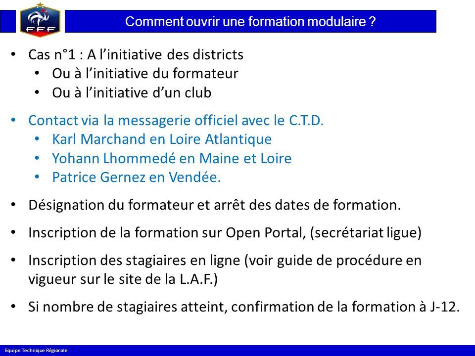 Comment ouvrir une formation modulaire ? Equipe Technique Régionale Cas n°1 : A linitiative des districts Ou à linitiative du formateur Ou à linitiati