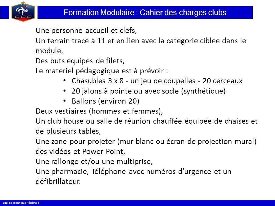 Formation Modulaire : Cahier des charges clubs Equipe Technique Régionale Une personne accueil et clefs, Un terrain tracé à 11 et en lien avec la caté