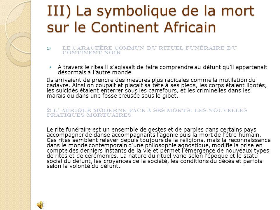 III) La symbolique de la mort sur le Continent Africain 1) Le caractère commun du rituel funéraire du Continent Noir A travers le rites il sagissait d