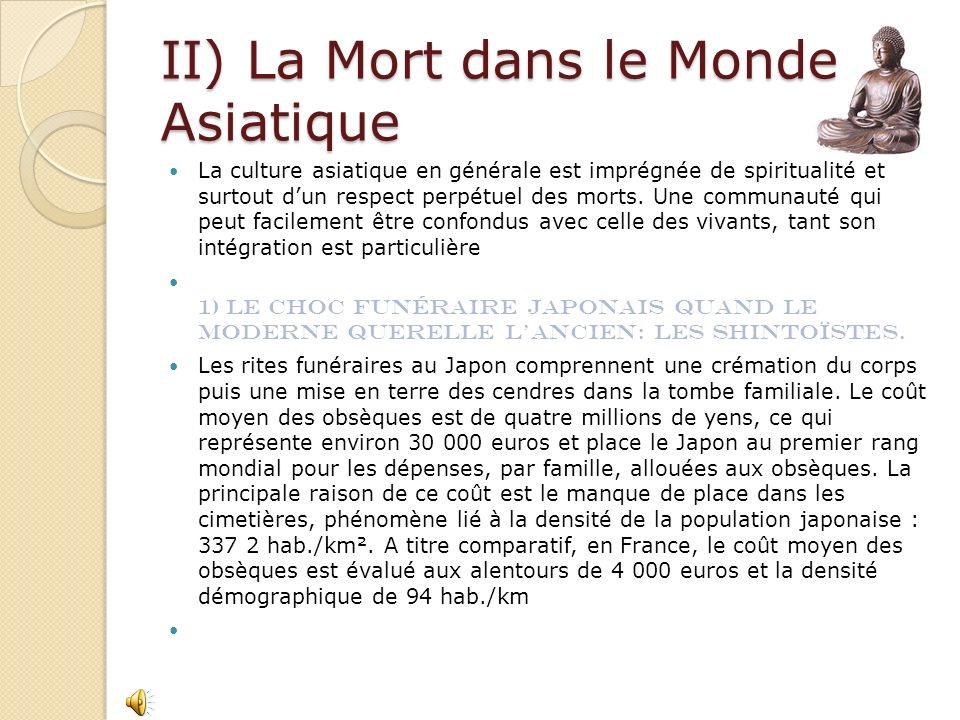 II) La Mort dans le Monde Asiatique La culture asiatique en générale est imprégnée de spiritualité et surtout dun respect perpétuel des morts. Une com