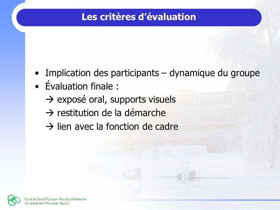 Ecole de Santé Publique - Faculté de Médecine Université Henri Poincaré, Nancy 1 Les critères dévaluation Implication des participants – dynamique du