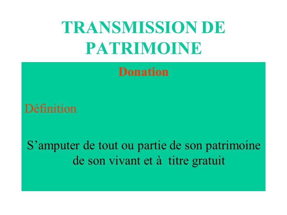 TRANSMISSION DE PATRIMOINE Donation Définition Samputer de tout ou partie de son patrimoine de son vivant et à titre gratuit