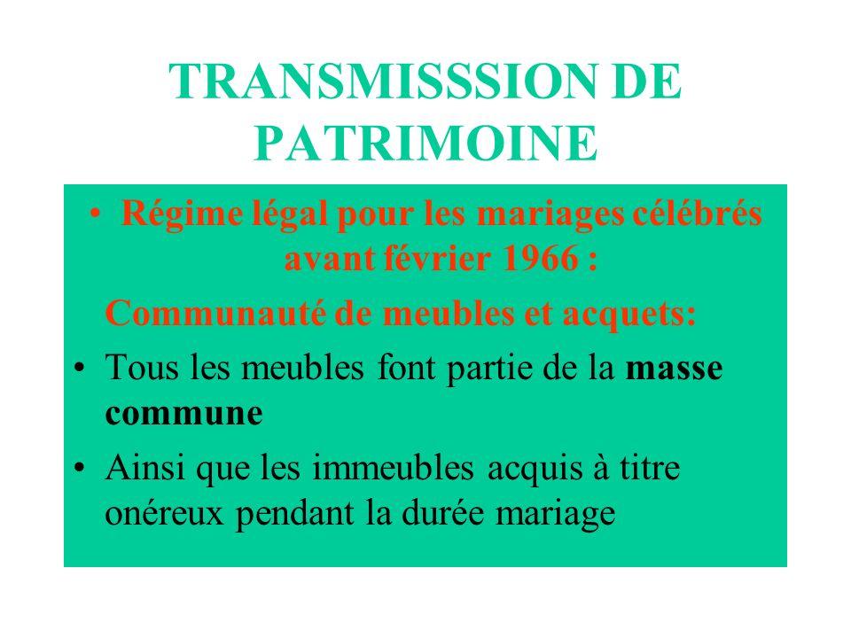 TRANSMISSSION DE PATRIMOINE Régime légal pour les mariages célébrés avant février 1966 : Communauté de meubles et acquets: Tous les meubles font parti