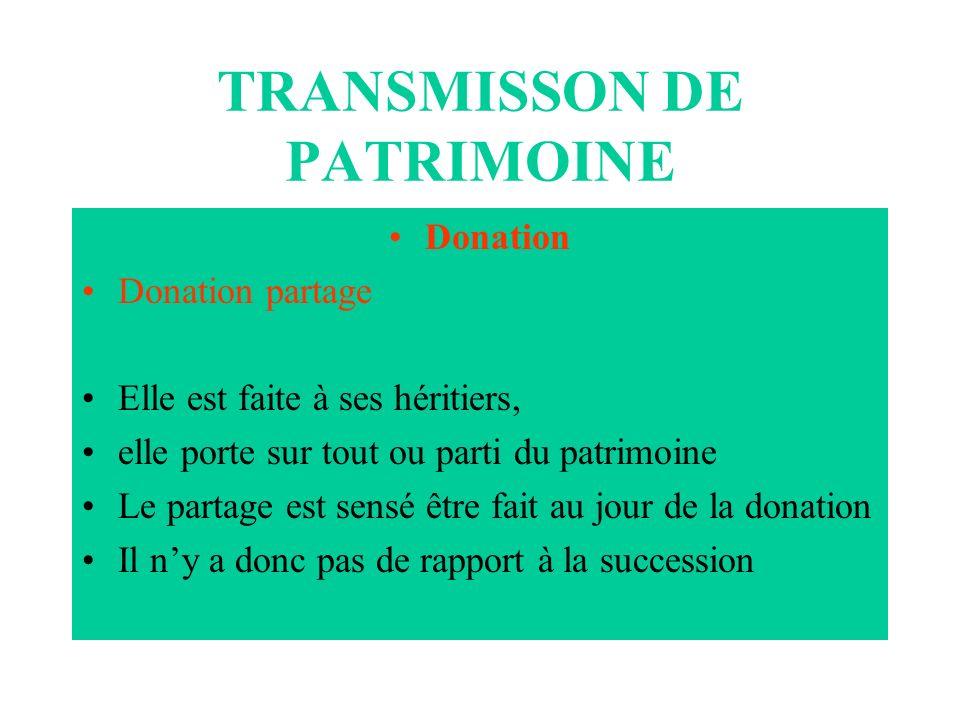 TRANSMISSON DE PATRIMOINE Donation Donation partage Elle est faite à ses héritiers, elle porte sur tout ou parti du patrimoine Le partage est sensé êt