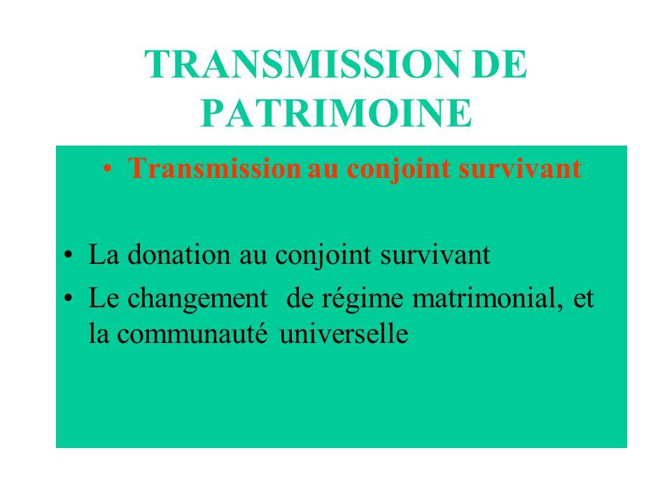 TRANSMISSION DE PATRIMOINE Transmission au conjoint survivant La donation au conjoint survivant Le changement de régime matrimonial, et la communauté