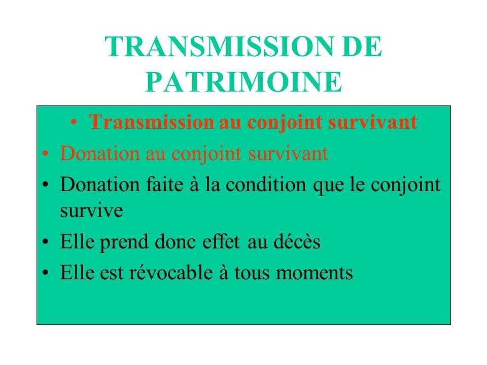TRANSMISSION DE PATRIMOINE Transmission au conjoint survivant Donation au conjoint survivant Donation faite à la condition que le conjoint survive Ell