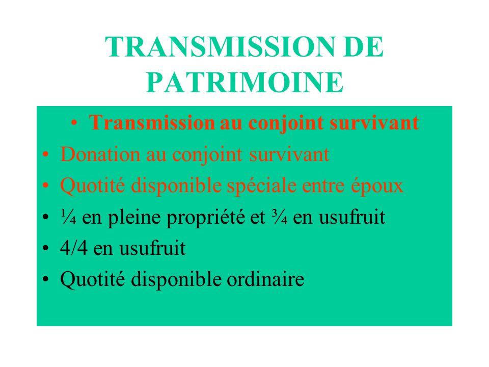 TRANSMISSION DE PATRIMOINE Transmission au conjoint survivant Donation au conjoint survivant Quotité disponible spéciale entre époux ¼ en pleine propr