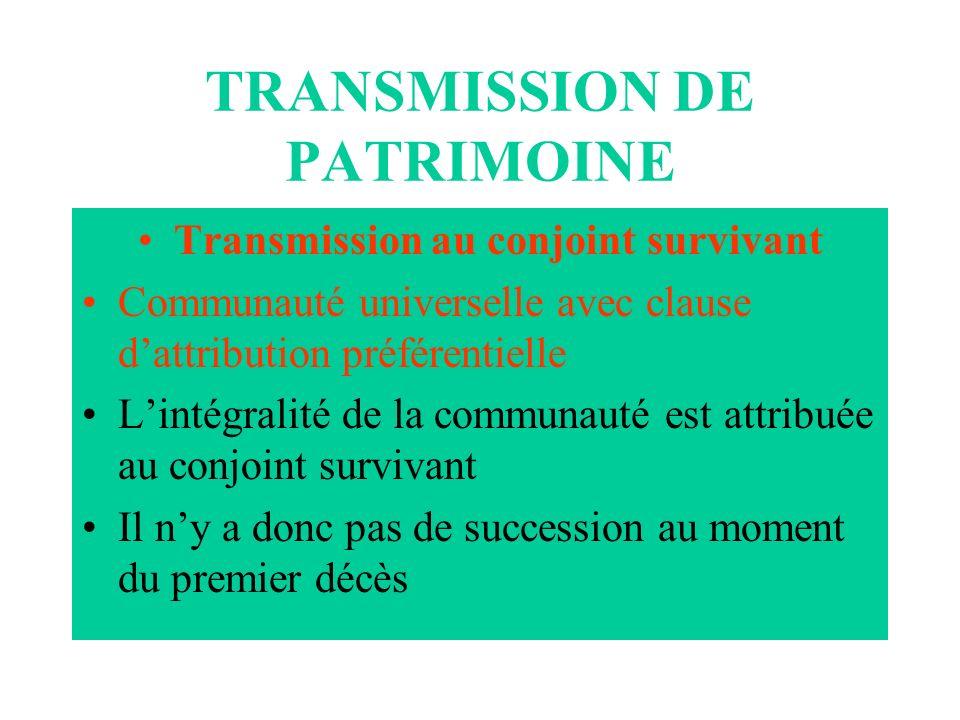 TRANSMISSION DE PATRIMOINE Transmission au conjoint survivant Communauté universelle avec clause dattribution préférentielle Lintégralité de la commun