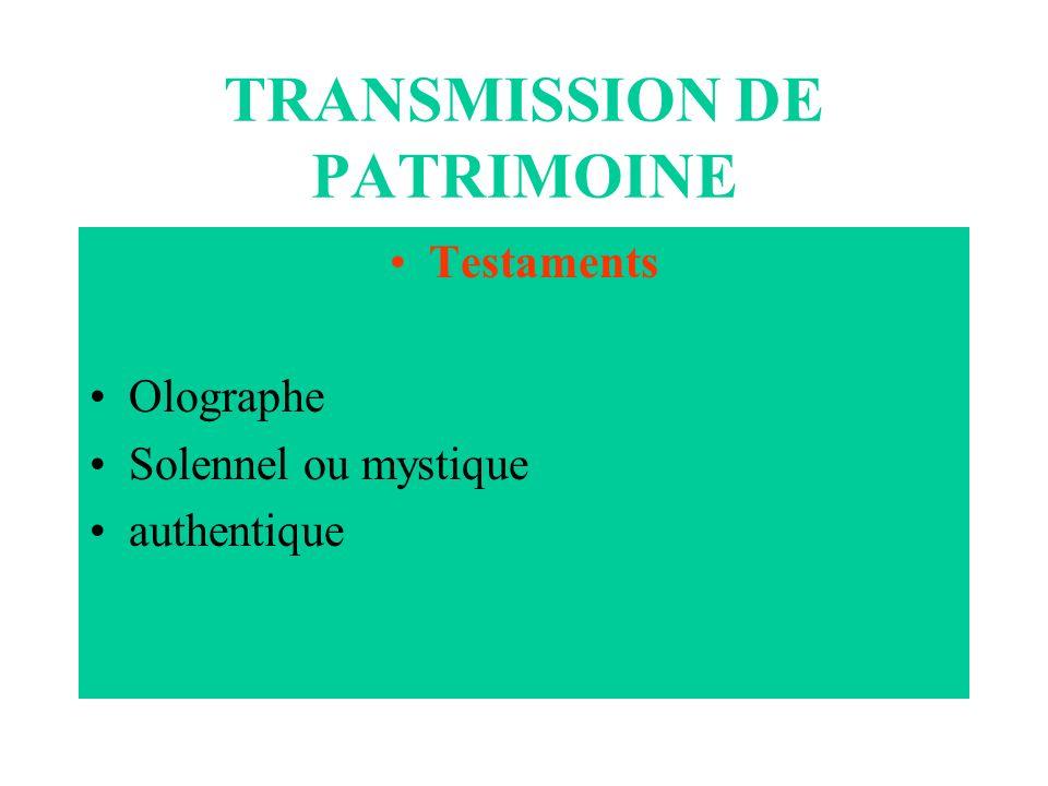 TRANSMISSION DE PATRIMOINE Testaments Olographe Solennel ou mystique authentique