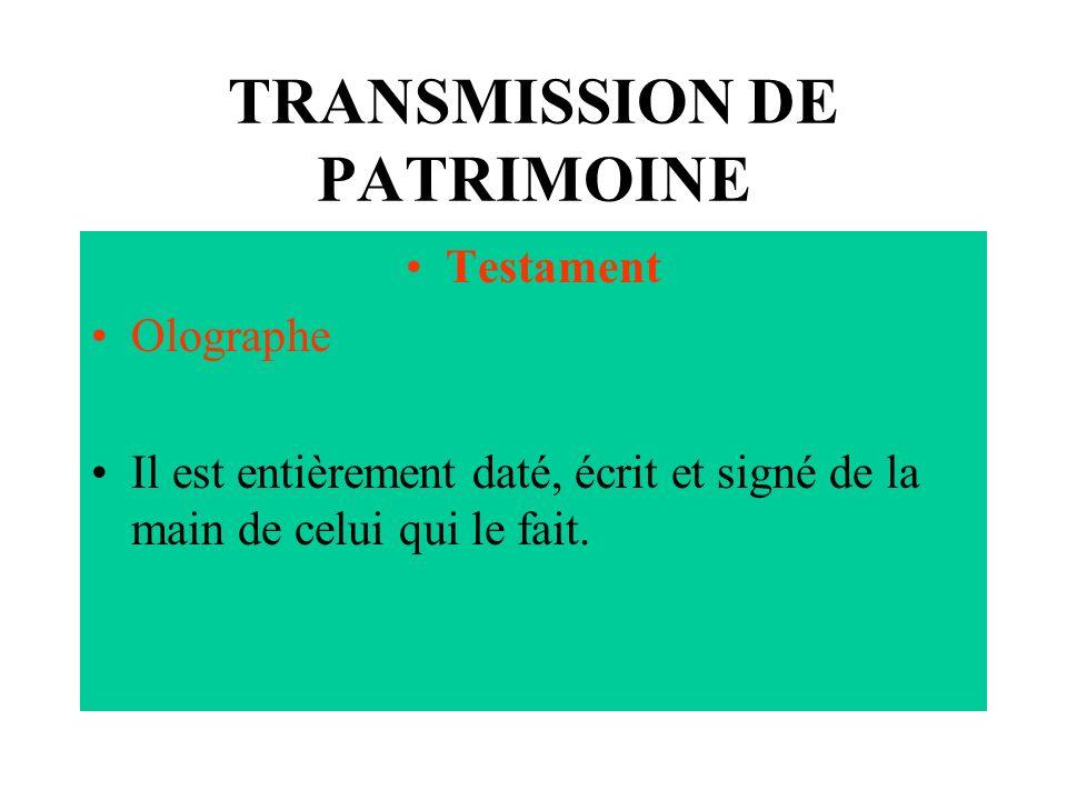 TRANSMISSION DE PATRIMOINE Testament Olographe Il est entièrement daté, écrit et signé de la main de celui qui le fait.
