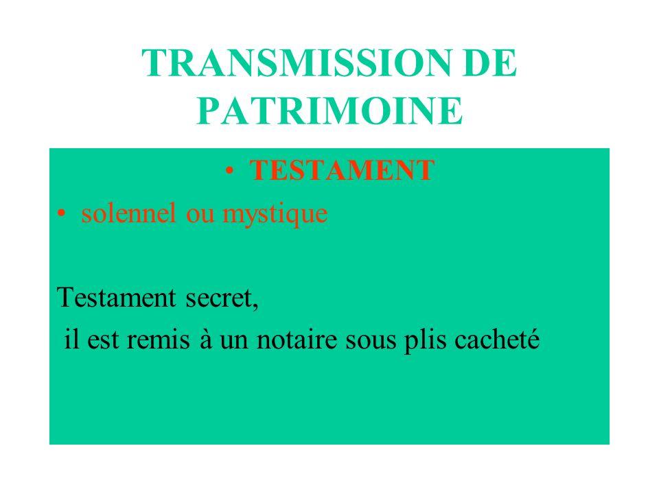 TRANSMISSION DE PATRIMOINE TESTAMENT solennel ou mystique Testament secret, il est remis à un notaire sous plis cacheté