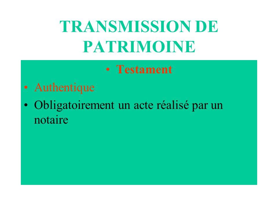 TRANSMISSION DE PATRIMOINE Testament Authentique Obligatoirement un acte réalisé par un notaire