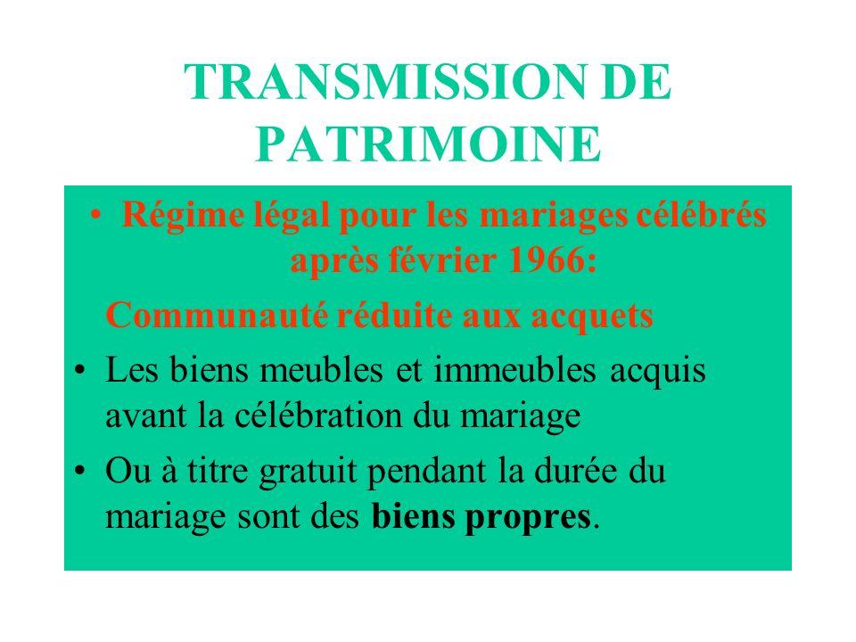 TRANSMISSION DE PATRIMOINE Régime légal pour les mariages célébrés après février 1966: Communauté réduite aux acquets Les biens meubles et immeubles a