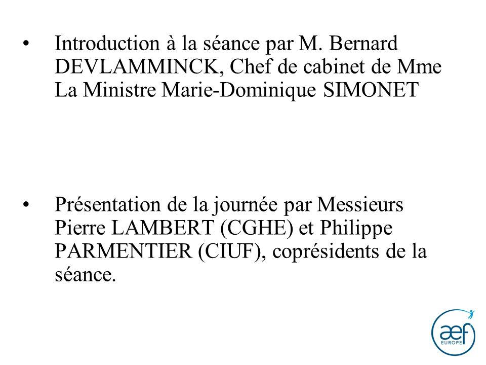 Introduction à la séance par M. Bernard DEVLAMMINCK, Chef de cabinet de Mme La Ministre Marie-Dominique SIMONET Présentation de la journée par Messieu