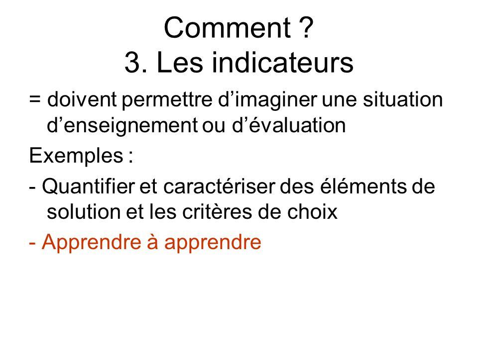Comment ? 3. Les indicateurs = doivent permettre dimaginer une situation denseignement ou dévaluation Exemples : - Quantifier et caractériser des élém
