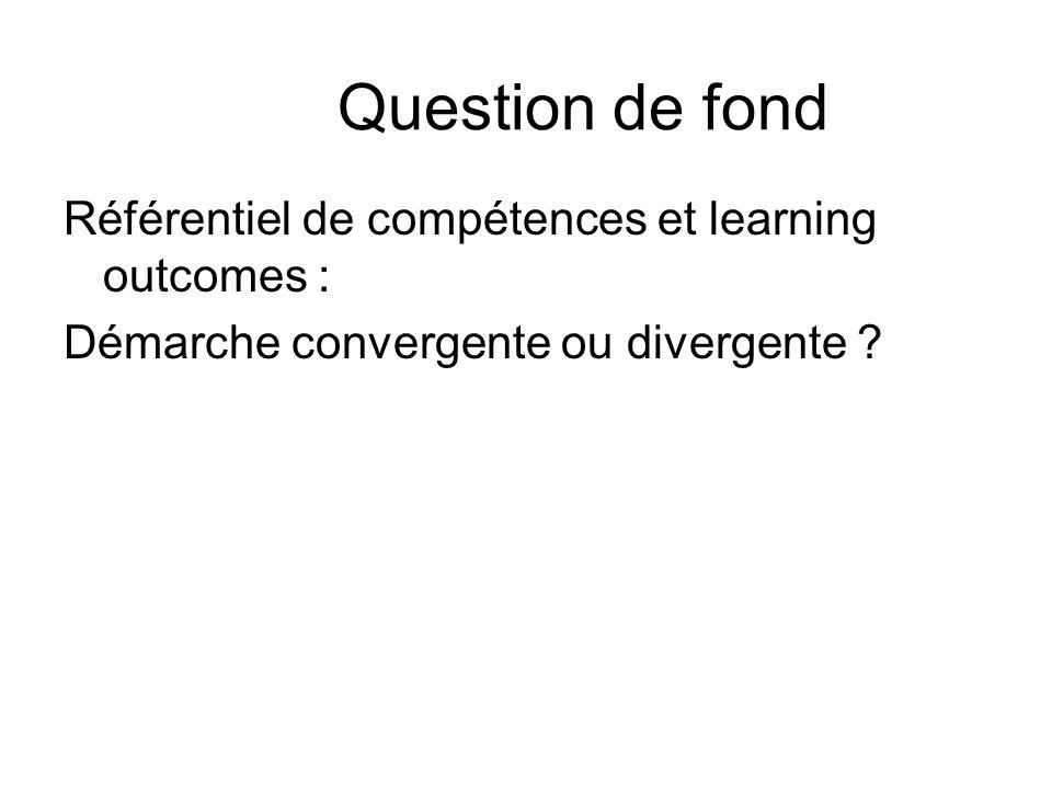 Question de fond Référentiel de compétences et learning outcomes : Démarche convergente ou divergente ?