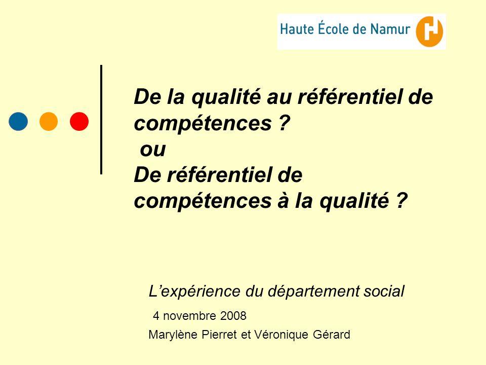 De la qualité au référentiel de compétences ? ou De référentiel de compétences à la qualité ? Lexpérience du département social 4 novembre 2008 Marylè