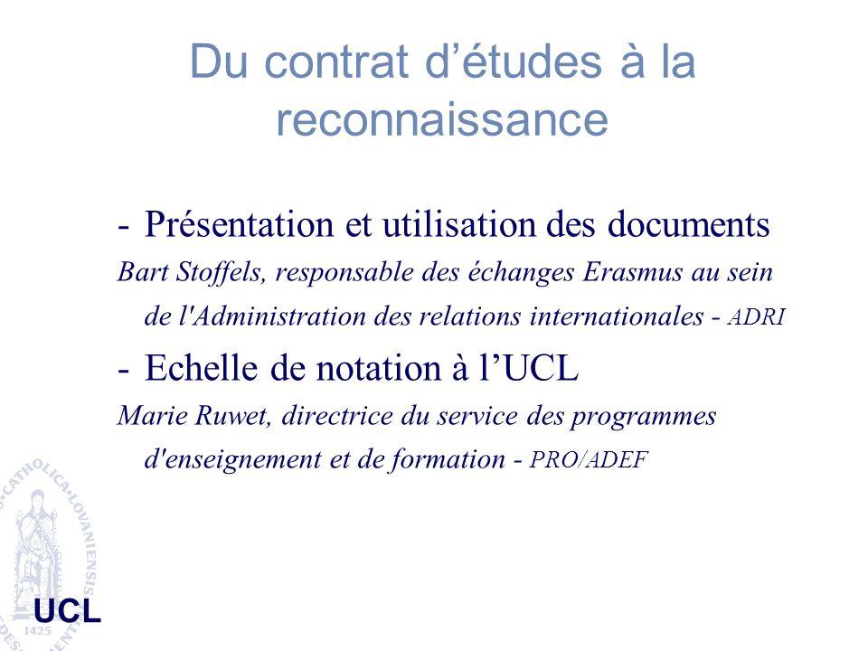 UCL Du contrat détudes à la reconnaissance -Présentation et utilisation des documents Bart Stoffels, responsable des échanges Erasmus au sein de l'Adm
