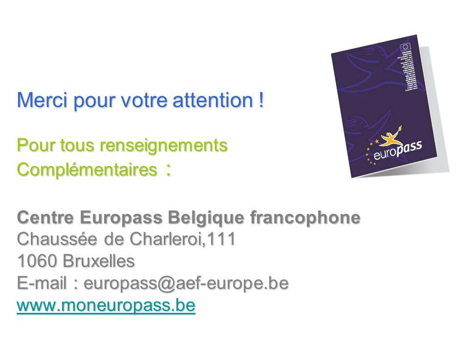Merci pour votre attention ! Pour tous renseignements Complémentaires : Centre Europass Belgique francophone Chaussée de Charleroi,111 1060 Bruxelles
