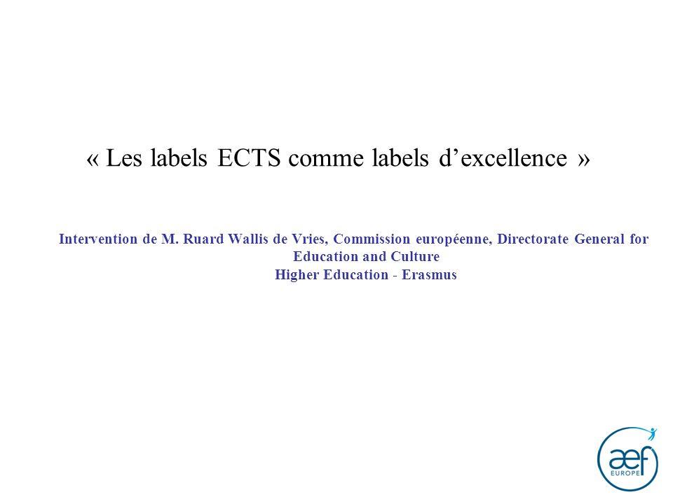 « Les labels ECTS comme labels dexcellence » Intervention de M. Ruard Wallis de Vries, Commission européenne, Directorate General for Education and Cu