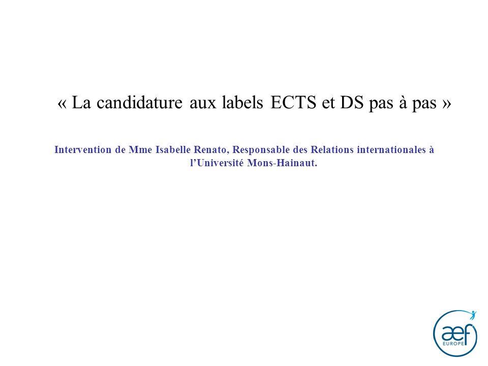 « La candidature aux labels ECTS et DS pas à pas » Intervention de Mme Isabelle Renato, Responsable des Relations internationales à lUniversité Mons-H