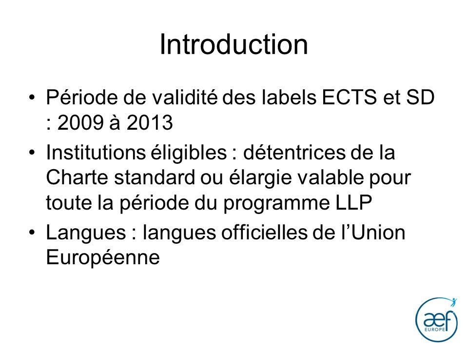 Introduction Période de validité des labels ECTS et SD : 2009 à 2013 Institutions éligibles : détentrices de la Charte standard ou élargie valable pou