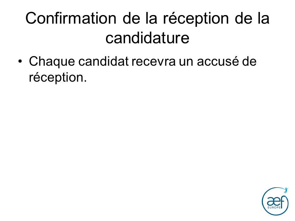 Confirmation de la réception de la candidature Chaque candidat recevra un accusé de réception.