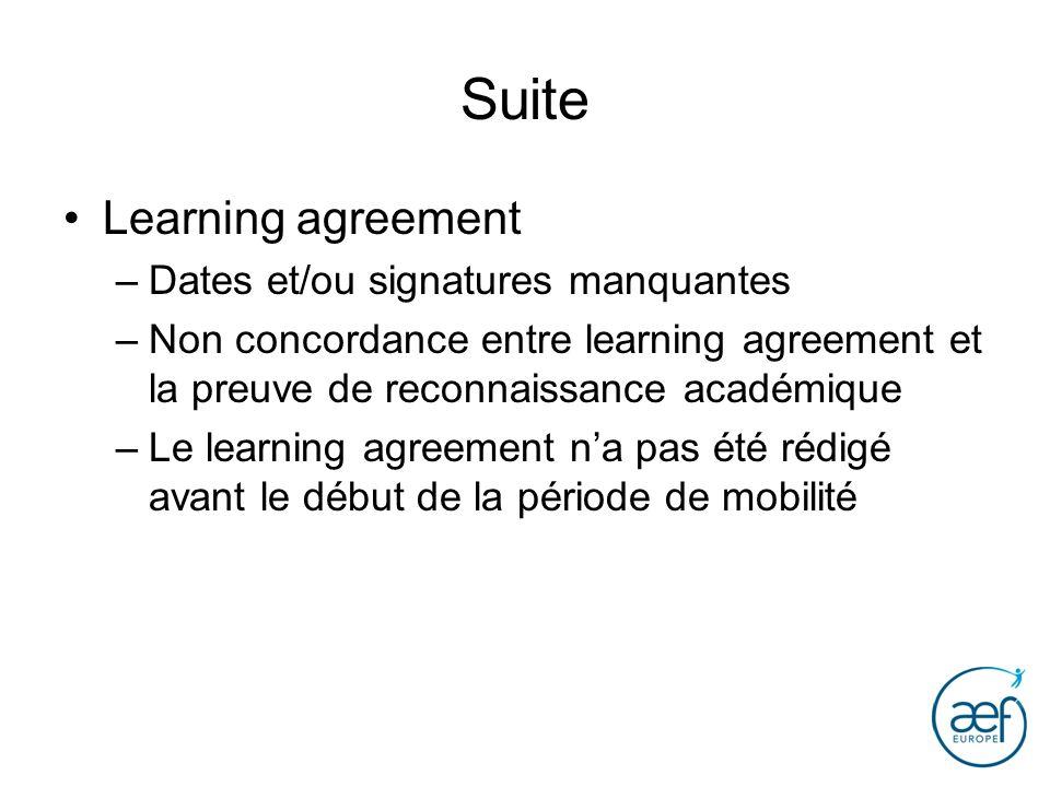 Suite Learning agreement –Dates et/ou signatures manquantes –Non concordance entre learning agreement et la preuve de reconnaissance académique –Le le