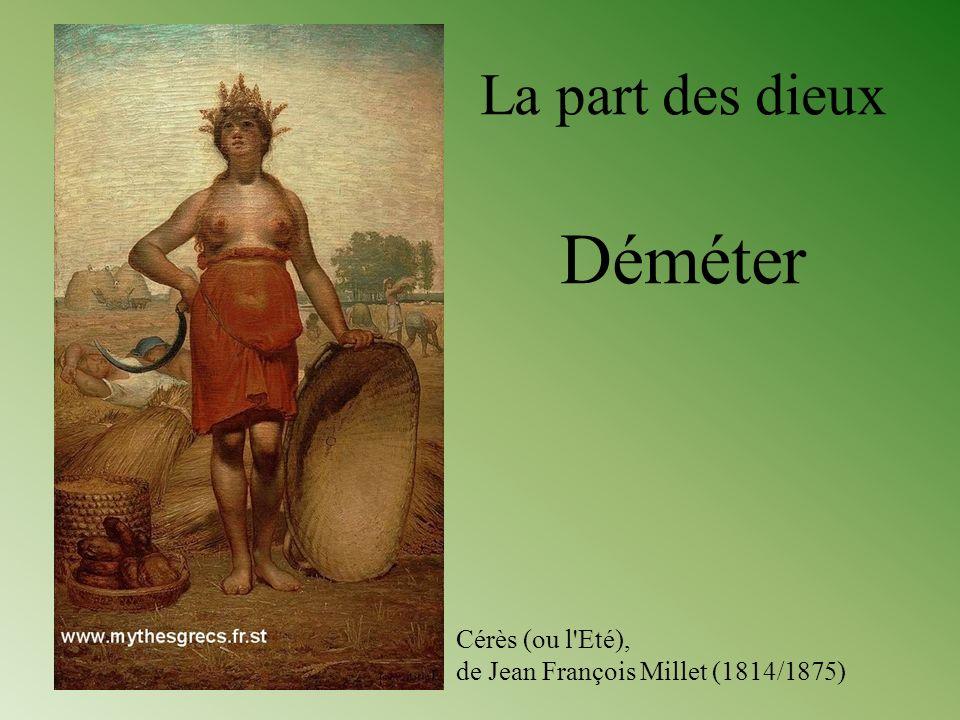 Cérès (ou l'Eté), de Jean François Millet (1814/1875) La part des dieux Déméter