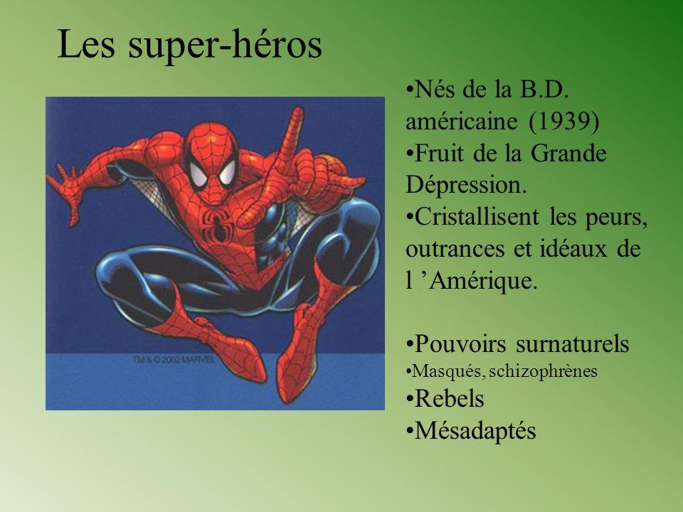 Les super-héros Nés de la B.D. américaine (1939) Fruit de la Grande Dépression. Cristallisent les peurs, outrances et idéaux de l Amérique. Pouvoirs s