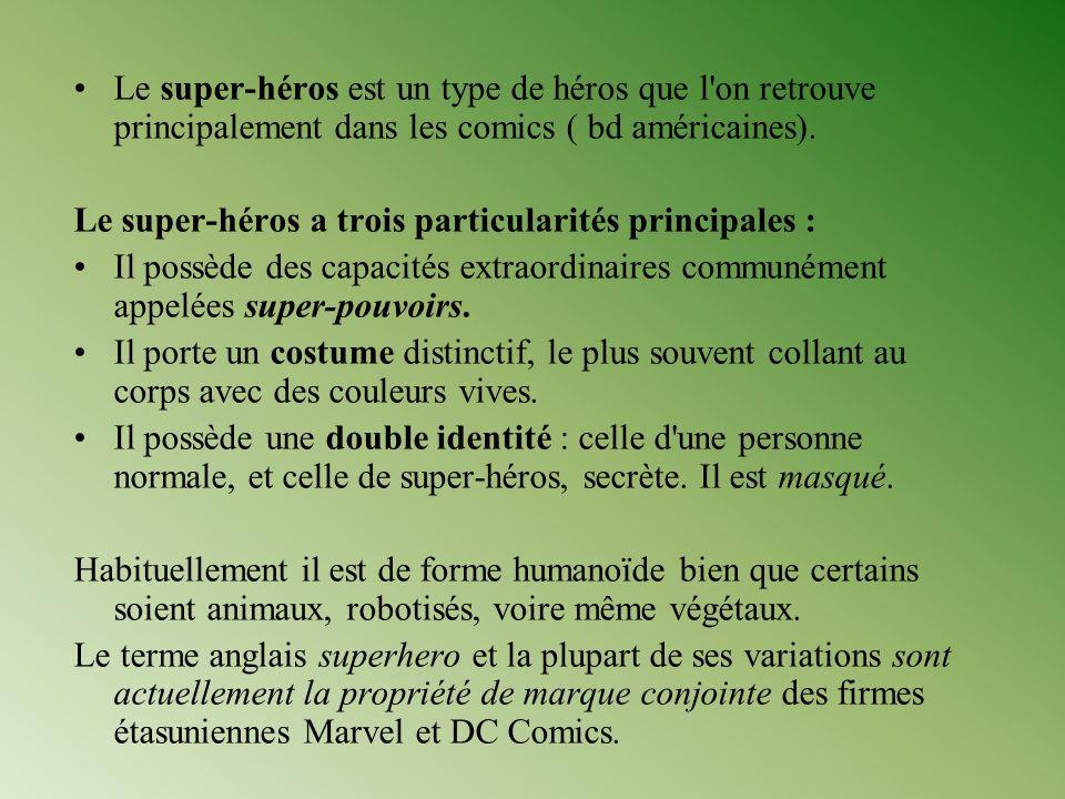Le super-héros est un type de héros que l'on retrouve principalement dans les comics ( bd américaines). Le super-héros a trois particularités principa