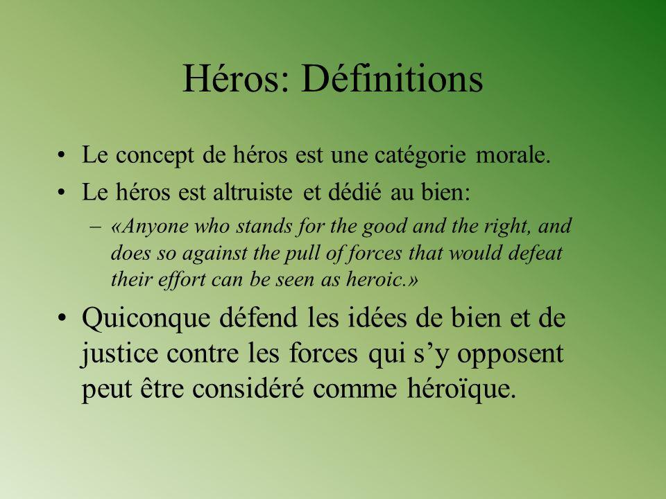 Héros: Définitions Le concept de héros est une catégorie morale. Le héros est altruiste et dédié au bien: –«Anyone who stands for the good and the rig