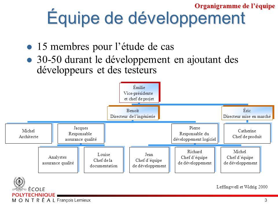 François Lemieux Équipe de développement 15 membres pour létude de cas 30-50 durant le développement en ajoutant des développeurs et des testeurs Émil