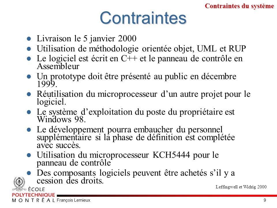 François LemieuxContraintes Livraison le 5 janvier 2000 Utilisation de méthodologie orientée objet, UML et RUP Le logiciel est écrit en C++ et le pann