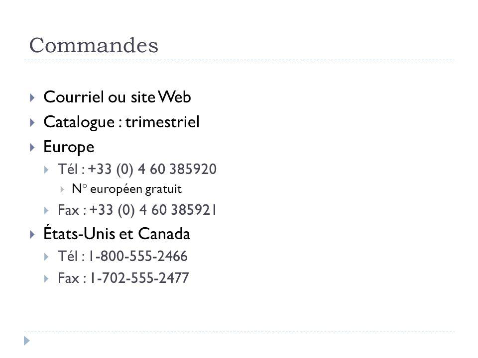 Commandes Courriel ou site Web Catalogue : trimestriel Europe Tél : +33 (0) 4 60 385920 N ° européen gratuit Fax : +33 (0) 4 60 385921 États-Unis et C
