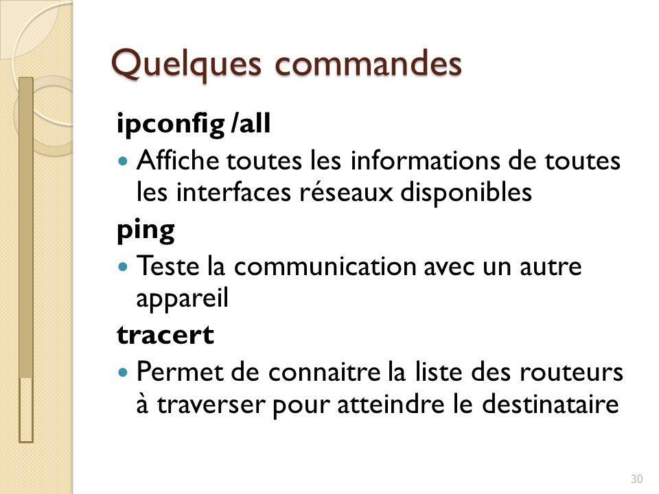 Quelques commandes 30 ipconfig /all Affiche toutes les informations de toutes les interfaces réseaux disponibles ping Teste la communication avec un a