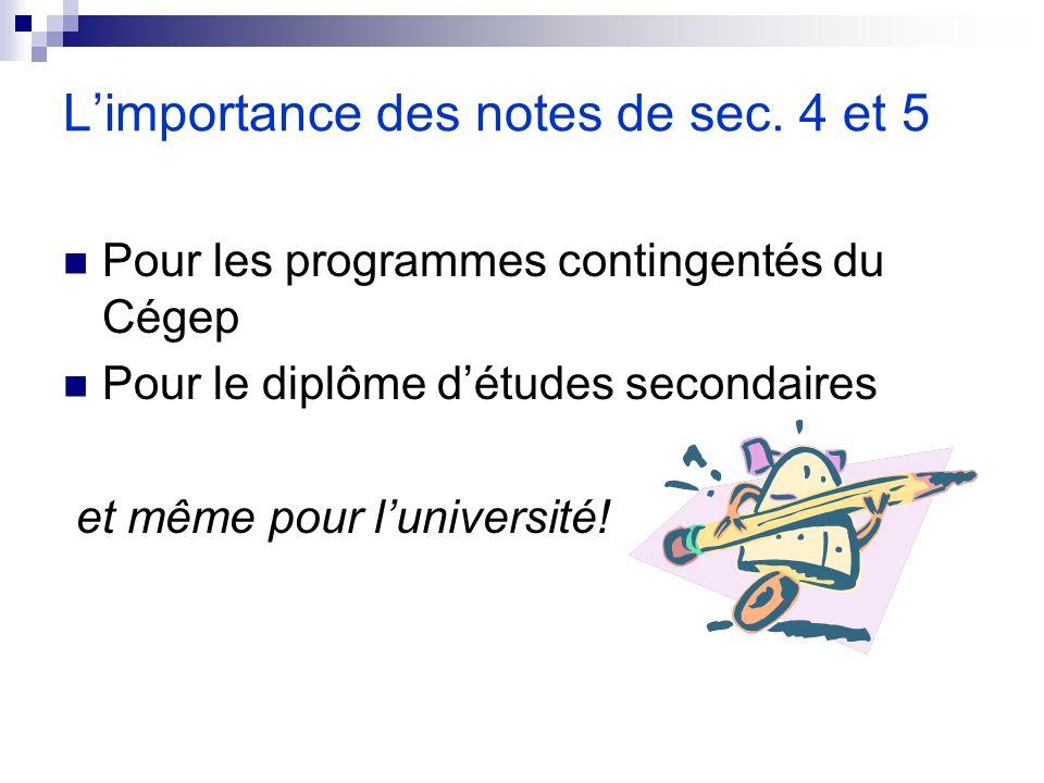 Limportance des notes de sec. 4 et 5 Pour les programmes contingentés du Cégep Pour le diplôme détudes secondaires et même pour luniversité!