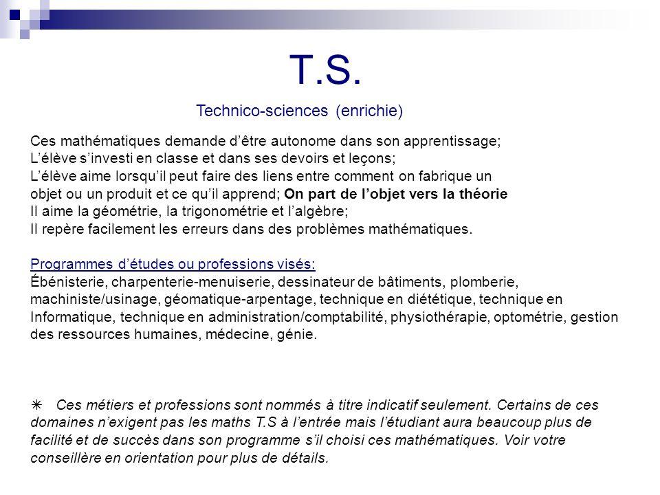 T.S. Technico-sciences (enrichie) Ces mathématiques demande dêtre autonome dans son apprentissage; Lélève sinvesti en classe et dans ses devoirs et le