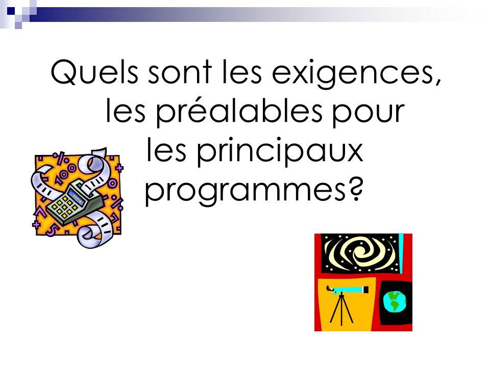 Quels sont les exigences, les préalables pour les principaux programmes?