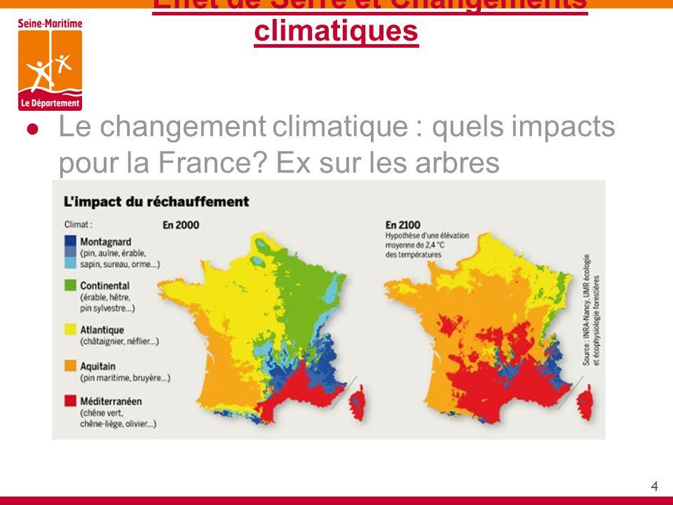 4 Effet de Serre et Changements climatiques Le changement climatique : quels impacts pour la France? Ex sur les arbres