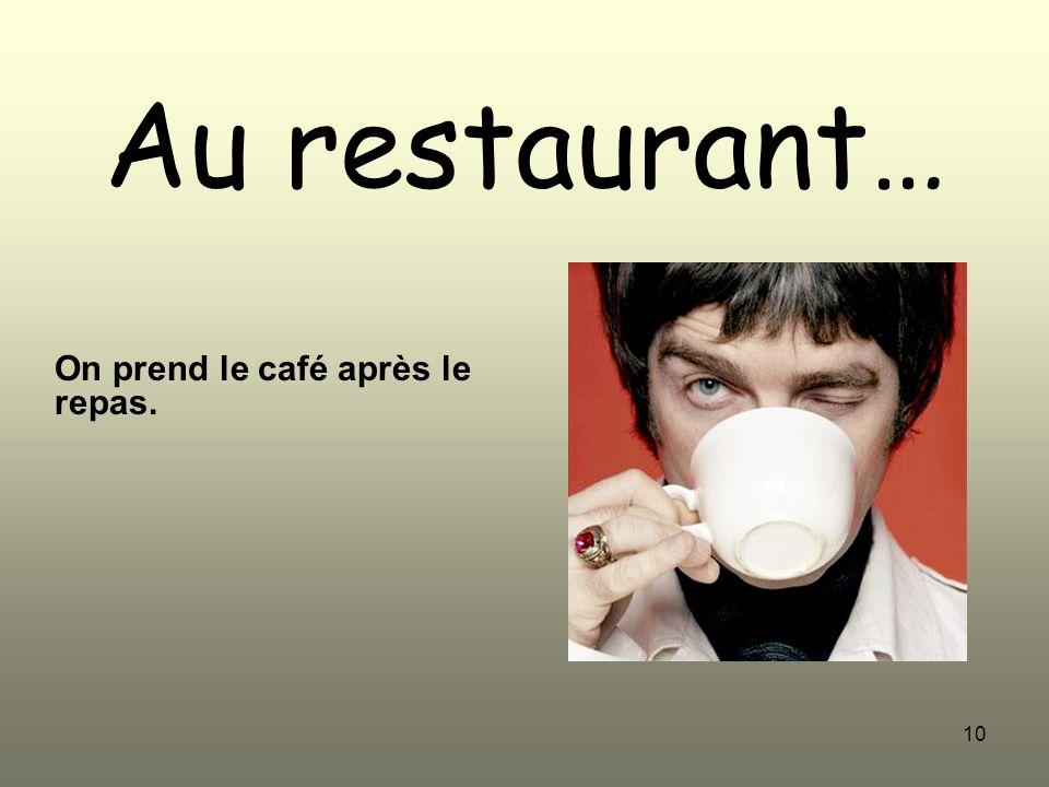 10 Au restaurant… On prend le café après le repas.