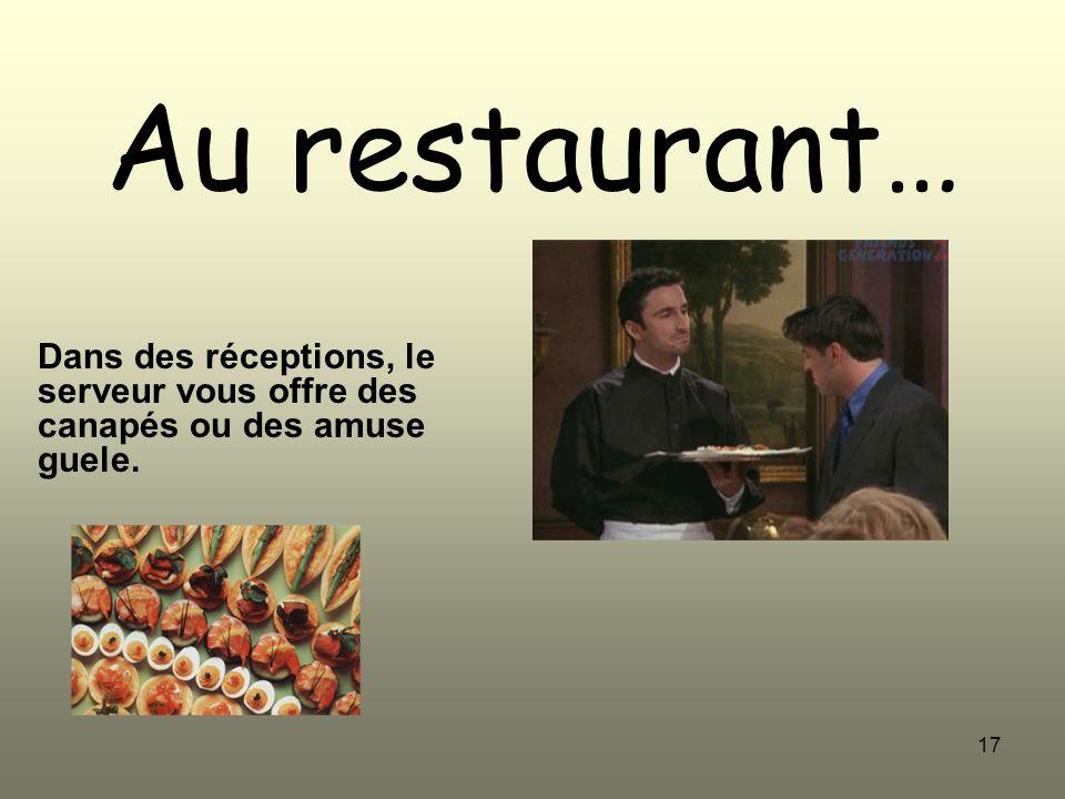 17 Au restaurant… Dans des réceptions, le serveur vous offre des canapés ou des amuse guele.